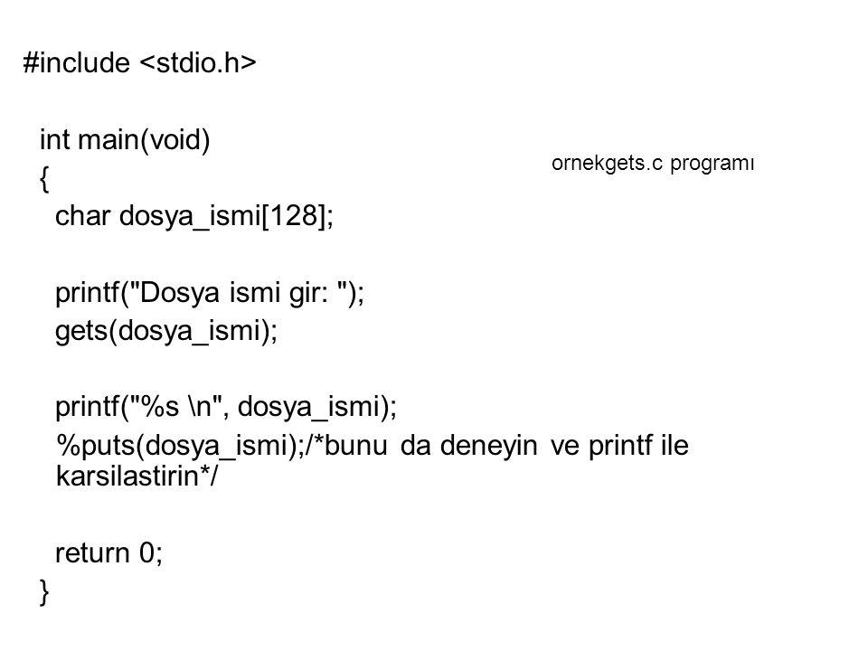 #include <stdio.h> int main(void) { char dosya_ismi[128];